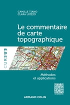 Le commentaire de carte topographique - Méthodes et applications: Méthodes et applications by Camille Tiano