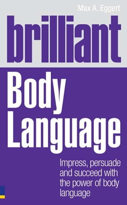 Book Brilliant Body Language: Impress, Persuade and Succeed with the Power of Body Language by Max Eggert