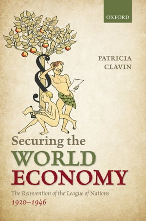 Securing the World Economy The Reinvention of the League of Nations,  1920-1946