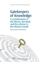 Gatekeepers of Knowledge: A Consideration Of The Library, The Book And The Scholar In The Western…