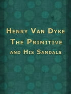 The Primitive and His Sandals by Henry Van Dyke
