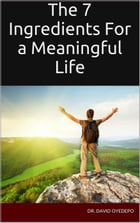 The 7 Ingredients For a Meaningful Life by Dr. david oyedepo