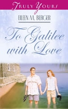 To Galilee With Love by Eileen M. Berger