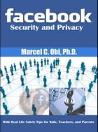 Facebook Security and Privacy: With Real Life Safety Tips for Kids, Teachers, and Parents by Marcel C. Obi (Ph.D.)
