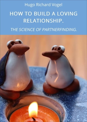 HOW TO BUILD A LOVING RELATIONSHIP.: THE SCIENCE OF PARTNERFINDING.