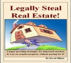Legally Steal Real Estate!: Unique ways on how to invest, improve your personal economy, and to buy property without paying for  by David Hilton