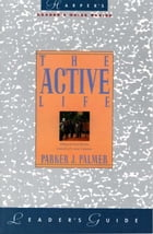 The Active Life Leader's Guide: A Spirituality of Work, Creativity, and Caring by Parker J. Palmer