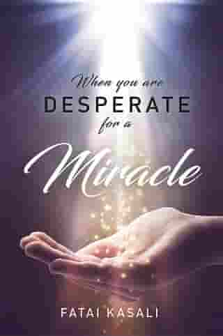When You Are Desperate For A Miracle