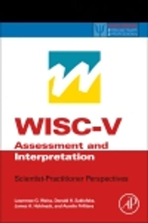 WISC-V Assessment and Interpretation Scientist-Practitioner Perspectives