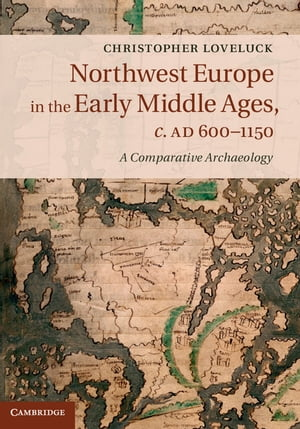 Northwest Europe in the Early Middle Ages,  c.AD 600?1150 A Comparative Archaeology