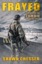 Frayed: Surviving the Zombie Apocalypse by Shawn Chesser