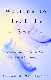 Writing to Heal the Soul: Transforming Grief and Loss Through Writing