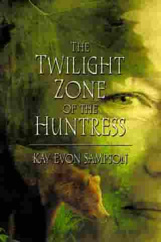 The Twilight Zone of the Huntress - MFE-C by Kay Evon Sampson