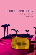 The A-List #3: Blonde Ambition: An A-List Novel by Zoey Dean