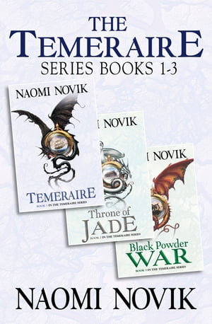 The Temeraire Series Books 1-3: Temeraire,  Throne of Jade,  Black Powder War