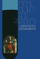 Myths, Models and Paradigms by Ian G. Barbour