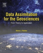 Data Assimilation for the Geosciences: From Theory to Application by Steven James Fletcher