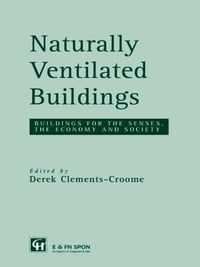 Naturally Ventilated Buildings: Building for the senses, the economy and society