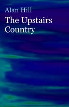 The Upstairs Country by Alan Hill