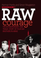 Raw Courage: The Extraordinary and Tragic Story of Four RAF Brothers in Arms by Norman Franks