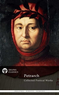 Delphi Complete Poetical Works of Francesco Petrarch (Illustrated)