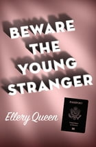 Beware the Young Stranger by Ellery Queen