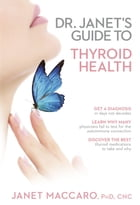 Dr. Janet's Guide to Thyroid Health by Janet Maccaro, PhD, CNC