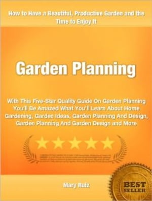 Garden Planning With This Five-Star Quality Guide On Garden Planning You'll Be Amazed What You'll Learn About Home Gardening,  Garden Ideas,  Garden Pla