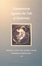 Romanticism Against the Tide of Modernity by Michael Löwy