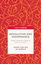 Devolution and Governance: Wales Between Capacity and Constraint