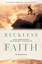 Reckless Faith: Living Passionately as Imperfect Christians by Jo Kadlecek