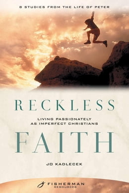 Book Reckless Faith: Living Passionately as Imperfect Christians by Jo Kadlecek