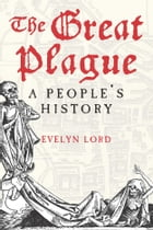 The Great Plague: A People's History by Evelyn Lord