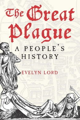 Book The Great Plague: A People's History by Evelyn Lord