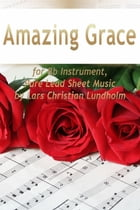 Amazing Grace for Bb Instrument, Pure Lead Sheet Music by Lars Christian Lundholm by Lars Christian Lundholm