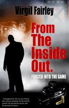 From The Inside Out: Forced Into The Game by Virgil Fairley