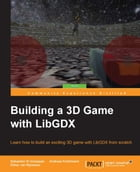 Building a 3D Game with LibGDX by Sebastian Di Giuseppe