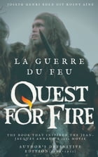 La Guerre du feu (Quest for Fire) : The book that inspired the Jean-Jacques Annaud's 1982 movie: Author's definitive edition (1909-1911) by Boex Dit Rosny Aîné Joseph Henri