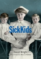 SickKids: The History of the Hospital for Sick Children by David  Wright