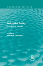 Industrial Policy (Routledge Revivals): USA and UK Debates