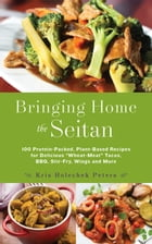 """Bringing Home the Seitan: 100 Protein-Packed, Plant-Based Recipes for Delicious """"Wheat-Meat"""" Tacos…"""