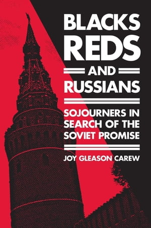 Blacks,  Reds,  and Russians: Sojourners in Search of the Soviet Promise