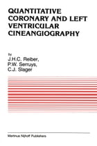 Quantitative Coronary and Left Ventricular Cineangiography: Methodology and Clinical Applications by Johan H. C. Reiber