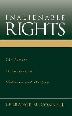 Inalienable Rights The Limits of Consent in Medicine and the Law