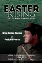 Easter Rising: The Last Words of Patrick Pearse by Brian Gordon Sinclair