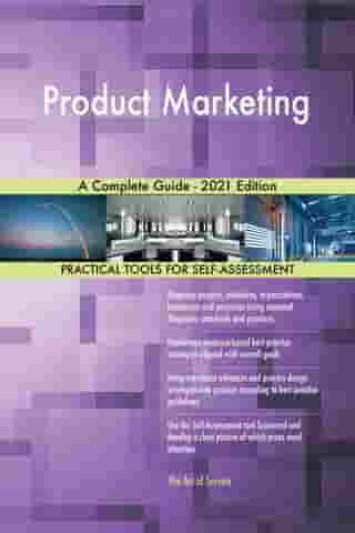 Product Marketing A Complete Guide - 2021 Edition by Gerardus Blokdyk