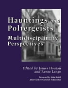 Hauntings and Poltergeists: Multidisciplinary Perspectives by James Houran
