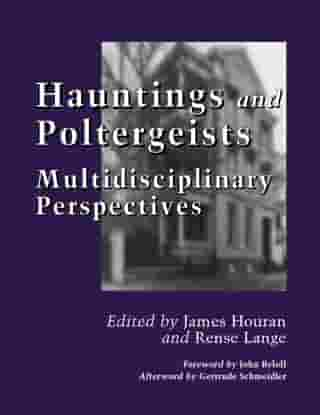 Hauntings and Poltergeists: Multidisciplinary Perspectives