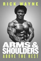 Arms & Shoulders Above the Rest by Rick Wayne