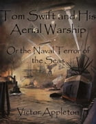 Tom Swift and His Aerial Warship: Or the Naval Terror of the Seas by Victor Appleton
